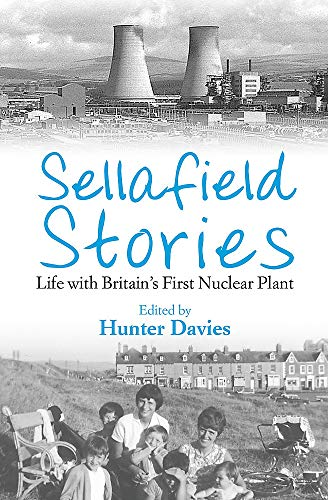 Sellafield Stories: Life In Britain's First Nuclear Plant By Hunter Davies