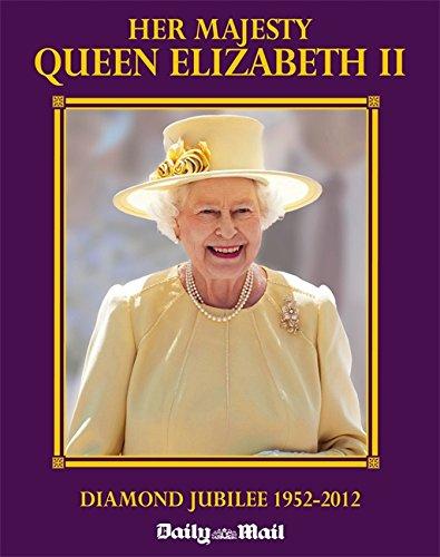 Her Majesty Queen Elizabeth...the Diamond Jubilee: Diamond Jubilee, 1952-2012 by Daily Mail