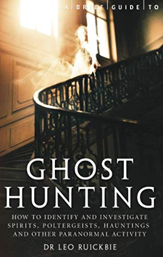 A Brief Guide to Ghost Hunting By Leo Ruickbie