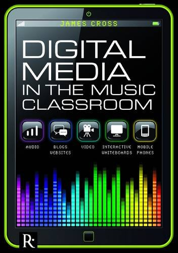 Digital Media in the Music Classroom By James Cross