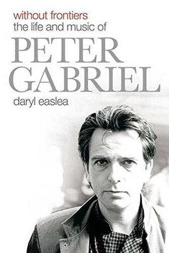 Without Frontiers: The Life & Music of Peter Gabriel By Daryl Easlea