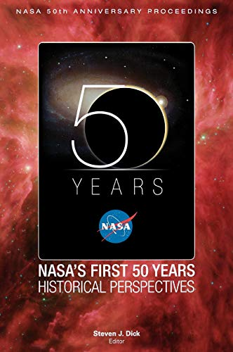 NASA's First 50 Years By Stephen J. Dick