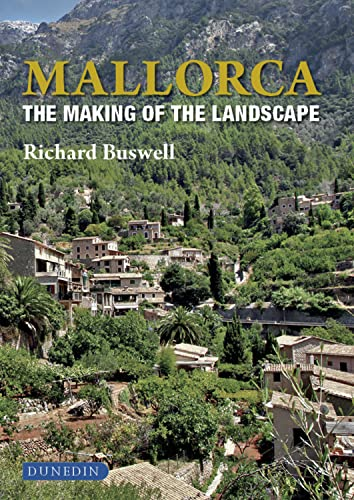 Mallorca: The Making of the Landscape by Richard Buswell
