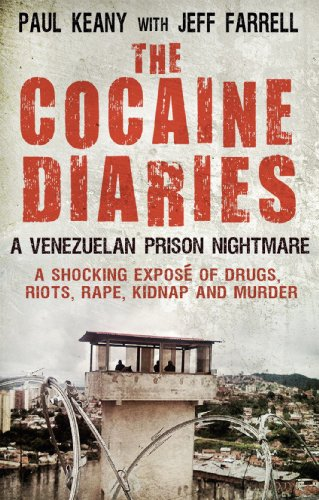 The Cocaine Diaries: A Venezuelan Prison Nightmare by Jeff Farrell
