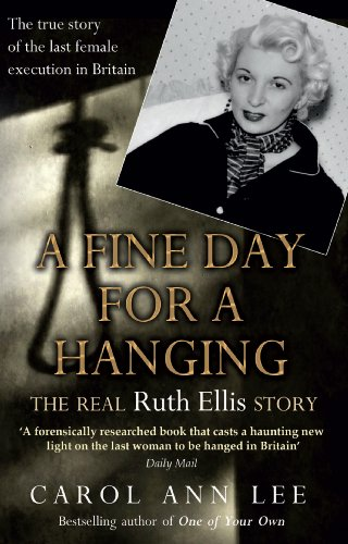 A Fine Day for a Hanging: The Real Ruth Ellis Story by Carol Ann Lee