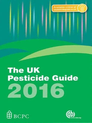 The UK Pesticide Guide 2016 By Martin A Lainsbury (Association of Independent Crop Consultants (AICC), BCPC for the UKPG)