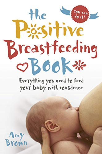 The Positive Breastfeeding Book By Amy Brown
