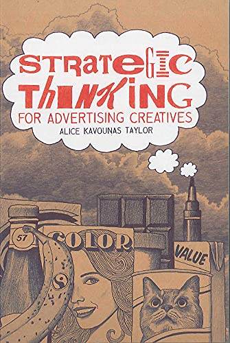 Strategic Thinking for Advertising Creatives By Alice Kavounas Taylor