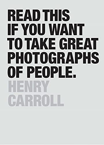 Read This if You Want to Take Great Photographs of People By Henry Carroll