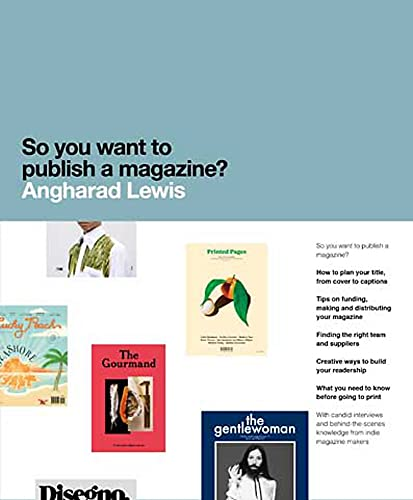 So You Want to Publish a Magazine? By Angharad Lewis