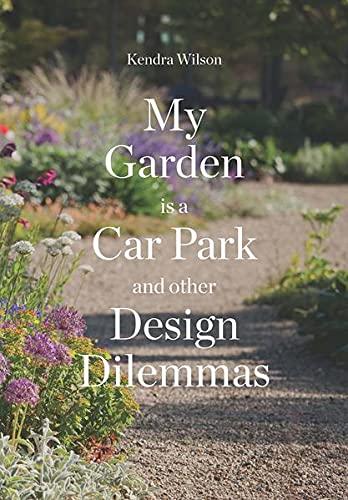 My Garden is a Car Park By Kendra Wilson