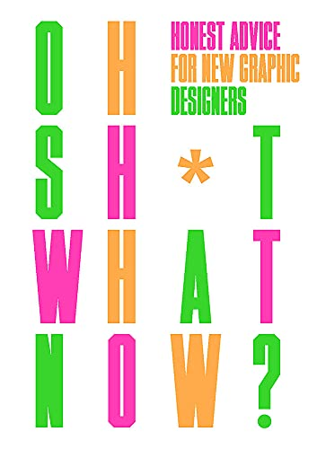 Oh Sh*t... What Now?: Honest Advice for New Graphic Designers By Craig Oldham