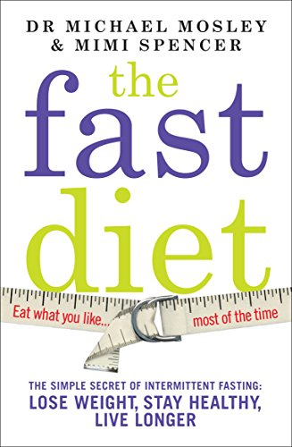 The Fast Diet: The Secret of Intermittent Fasting  -  Lose Weight, Stay Healthy, Live Longer by Mimi Spencer