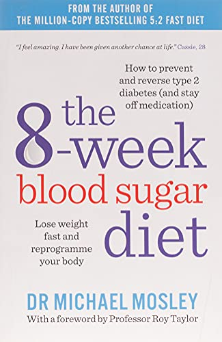 The 8-Week Blood Sugar Diet: Lose weight fast and reprogramme your body By Michael Mosley