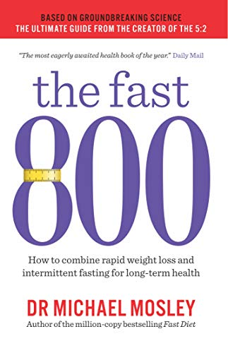 The Fast 800: How to combine rapid weight loss and intermittent fasting for long-term health By Michael Mosley