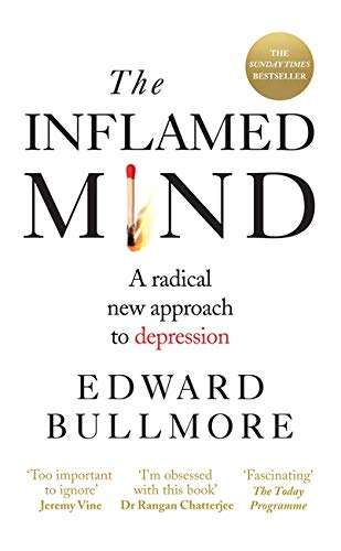 The Inflamed Mind: A radical new approach to depression By Edward Bullmore