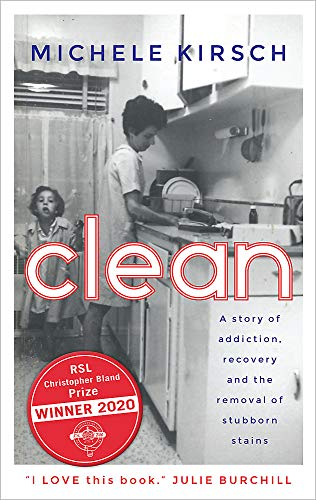 Clean: A story of addiction, recovery and the removal of stubborn stains By Michele Kirsch