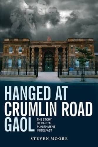 Hanged at Crumlin Road Gaol By Steven Moore