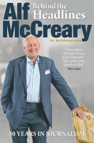 Behind the Headlines: Alf McCreary, an Autobiography By Alf McCreary