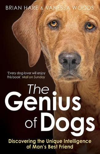 The Genius of Dogs: Discovering the Unique Intelligence of Man's Best Friend by Brian Hare