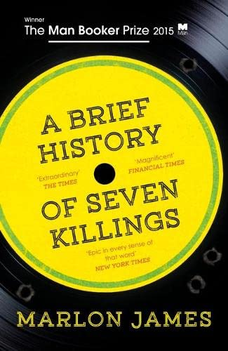 A Brief History of Seven Killings: WINNER of the Man Booker Prize 2015 By Marlon James