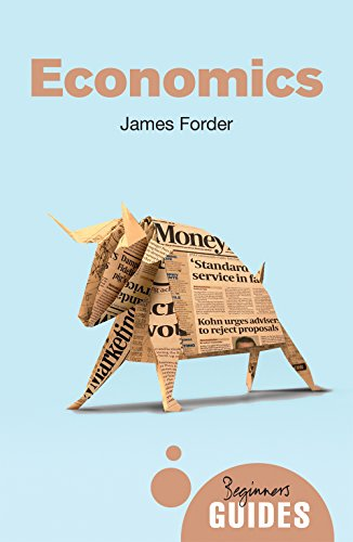 Economics: A Beginner's Guide (Beginner's Guides) By James Forder
