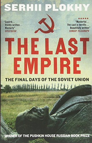 The Last Empire: The Final Days of the Soviet Union By Serhii Plokhy