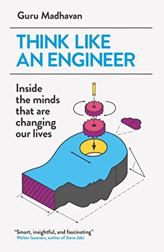 Think Like An Engineer By Guru Madhavan