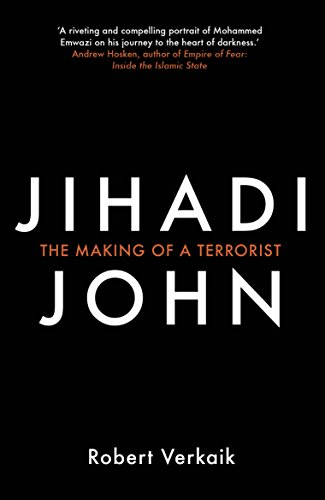Jihadi John: The Making of a Terrorist By Robert Verkaik