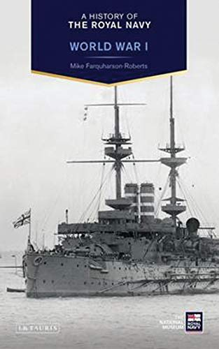 A History of the Royal Navy: World War I By Mike Farquharson-Roberts