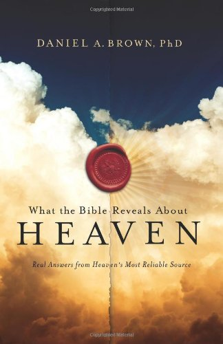 What the Bible Reveals About Heaven By Daniel A. Brown