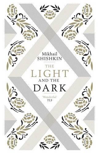 The Light and the Dark By Mikhail Shishkin