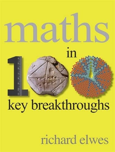 Maths in 100 Key Breakthroughs by Dr. Richard Elwes
