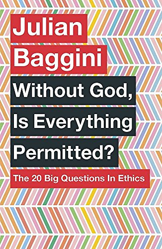 Without God, is Everything Permitted?: The 20 Big Questions in Ethics by Julian Baggini