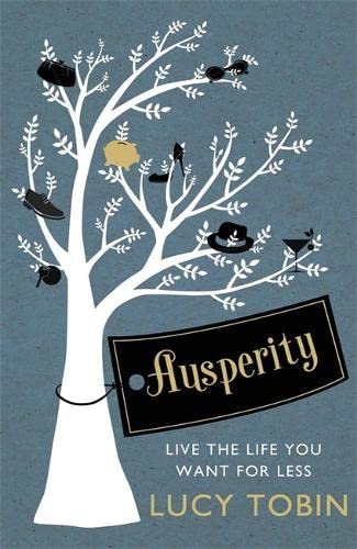 Ausperity: Live the Life You Want for Less by Lucy Tobin