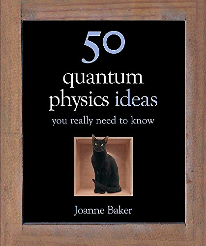 50 Quantum Physics Ideas You Really Need to Know by Joanne Baker