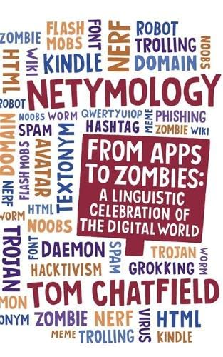 Netymology: From Apps to Zombies: A Linguistic Celebration of the Digital World by Tom Chatfield