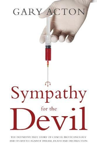Sympathy for the Devil: The Definitive True Story of Cancer Biotechnology and Its Battle Against Disease, Death and Destruction By Gary Acton