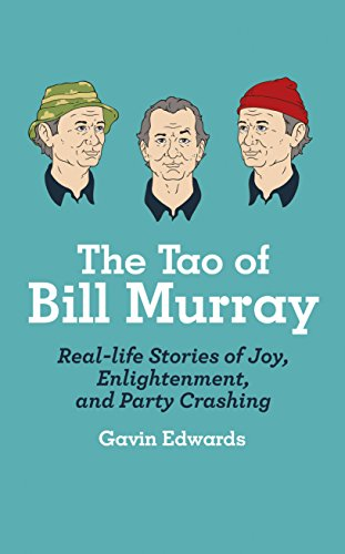 The Tao of Bill Murray: Real-Life Stories of Joy, Enlightenment, and Party Crashing by Gavin Edwards