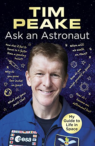 Ask an Astronaut: My Guide to Life in Space (Official Tim Peake Book) by Tim Peake