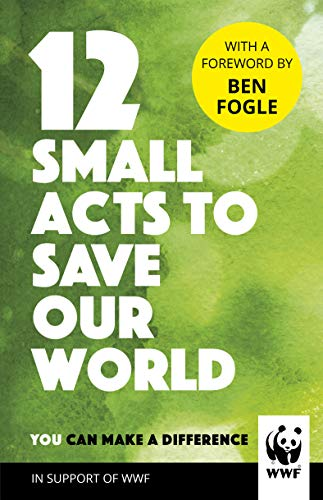 12 Small Acts to Save Our World By World Wildlife Fund