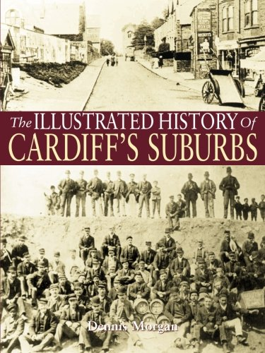 The Illustrated History of Cardiff Suburbs By Dennis Morgan