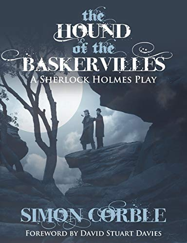 The Hound of the Baskervilles: A Sherlock Holmes Play By Simon Corble