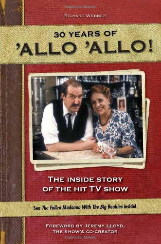 Allo Allo 30th Anniversary: the Inside Story of the Hit TV Show By Richard Webber