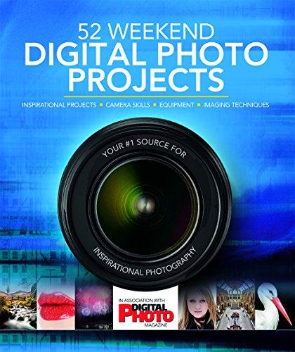 52 Weekend Digital Photo Projects By General editor Liz Walker