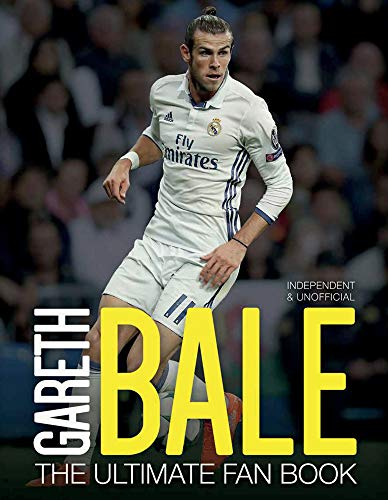 Gareth Bale: The Ultimate Fan Book By Iain Spragg