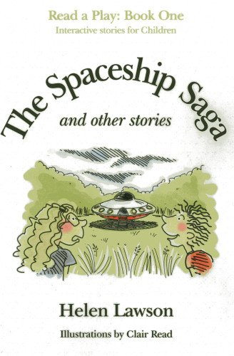 The Spaceship Saga and Other Stories: Read a Play - Book 1 By Helen Lawson