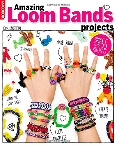 Loom Bands: Amazing Projects by