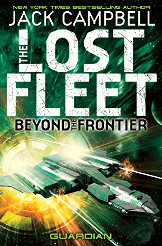 The Lost Fleet: Beyond the Frontier: Bk. 3: Guardian by Jack Campbell