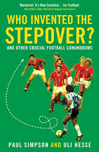 Who Invented the Stepover?: And Other Crucial Football Conundrums by Paul Simpson